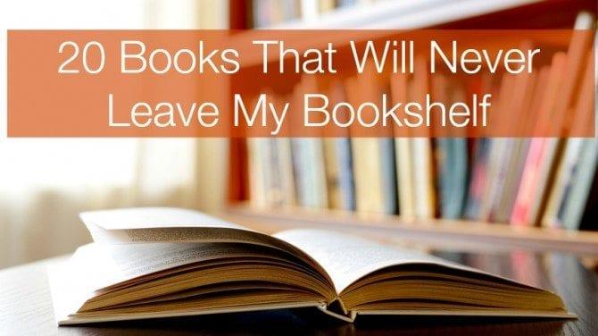 20 Books That Will Never Leave My Bookshelf